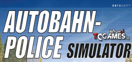 کرک سالم بازی Autobahn Police Simulator